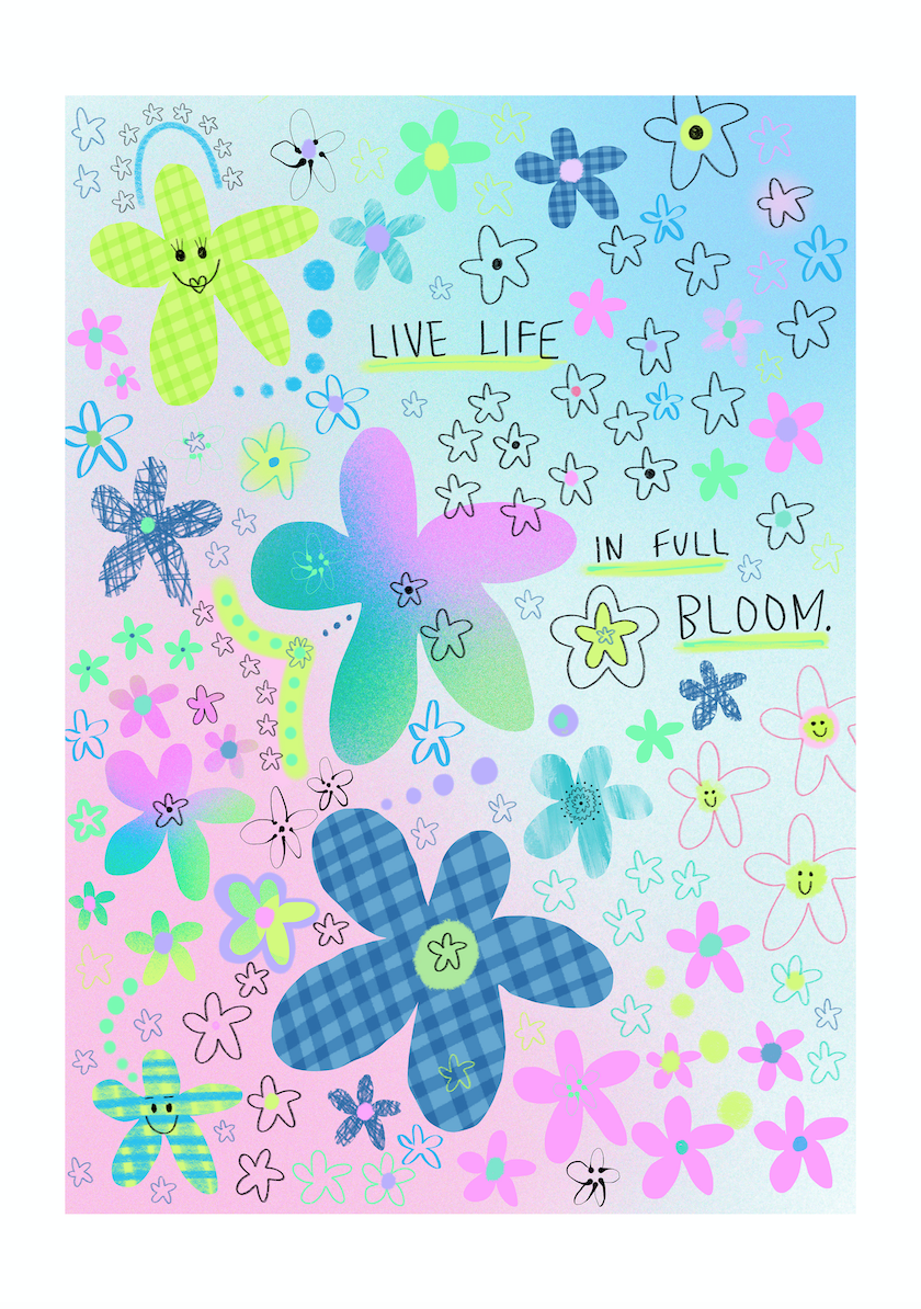 'Live life in full bloom' - A4 print