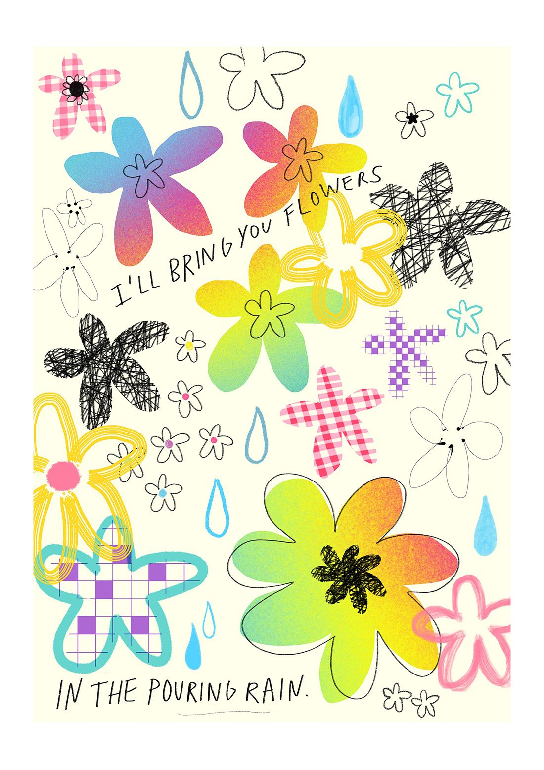 'I'll bring you flowers in the pouring rain' - A4 print